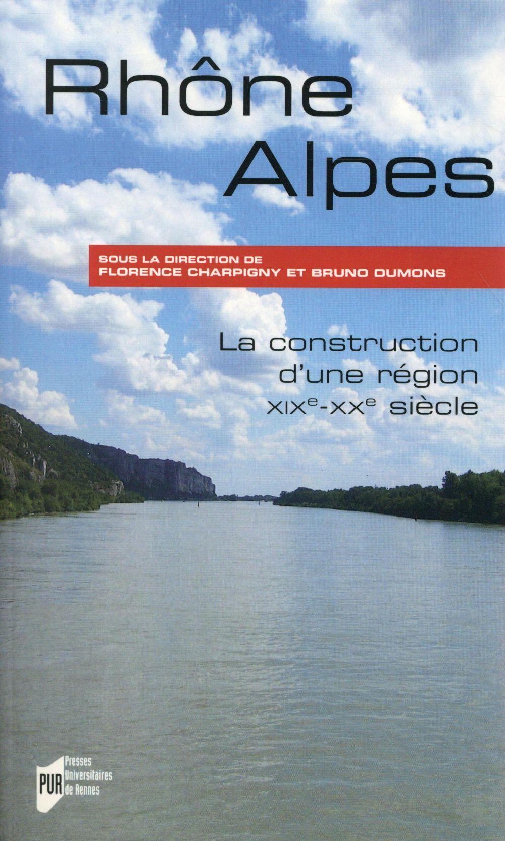 Rhône-Alpes, la construction d'une région, XIXe-XXe siècle